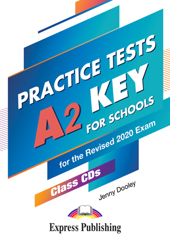 PRACTICE TESTS A2 KEY FOR SCHOOLS PRACTICE TESTS CD CLASS (5) FOR THE REVISED 2020 EXAM