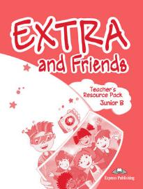 EXTRA & FRIENDS JUNIOR B TΕΑCHΕR S RESOURCE PACK