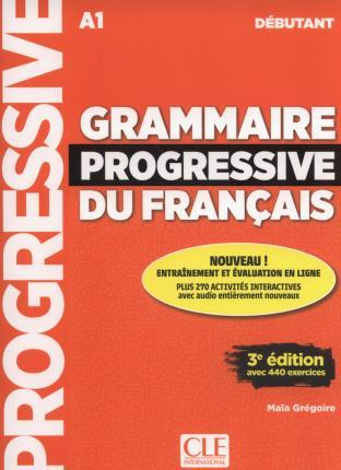 GRAMMAIRE PROGRESSIVE FRANCAIS DEBUTANT (+ APPLI - WEB) +440 EXERCISES N/E