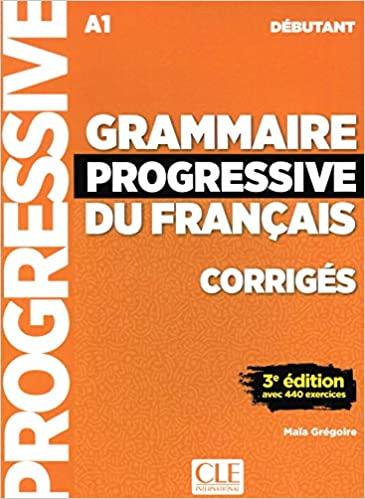 GRAMMAIRE PROGRESSIVE FRANCAIS DEBUTANT CORRIGES (+ 440 EXERCISES) 3RD ED