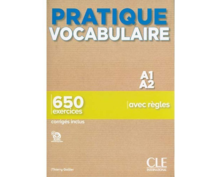 PRATIQUE VOCABULAIRE - A1-A2 - 650 EXERCICES AVEC REGLES - CORRIGES INCLUS
