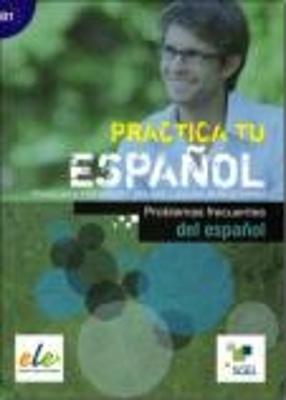 PRACTICA TU ESPANOL B1 PROBLEMAS FRECUENTES DEL ESPANOL