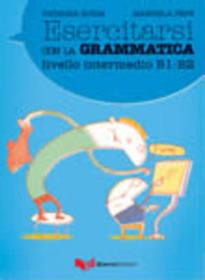 ESERCITARSI CON LA GRAMMATICA - LIVELLO ELEMENTARE A1-A2