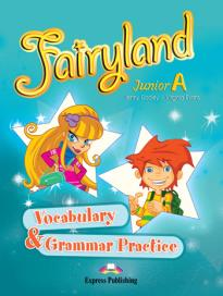 FAIRYLAND JUNIOR A VOCABULARY & GRAMMAR PRACTICE