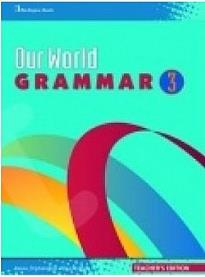 OUR WORLD 3 GRAMMAR TEACHER S