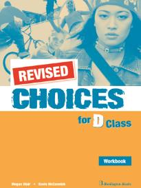 CHOICES D CLASS WORKBOOK REVISED