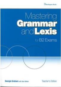 MASTERING GRAMMAR AND LEXIS FOR B2 EXAMS TEACHER S BOOK