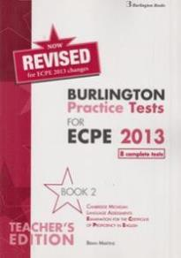BURLINGTON PRACTICE TESTS FOR ECPE 2013.  BOOK 2 TEACHER S REVISED